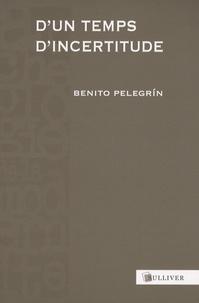 Benito Pelegrín - D'un temps d'incertitude.
