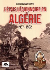 Benito Recrosio Zampa - J'étais légionnaire en Algérie (1957-1962).