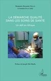 Benjamin Alexandre Nkoum et Antoine Socpa - La démarche qualité dans les soins de santé - Un défi en Afrique.