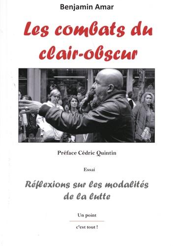 Combats du clair-obscur (Les) : réflexions sur les modalités de la lutte : essai | Amar, Benjamin (1976-....). Auteur