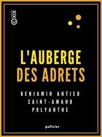 Benjamin Antier et Jules Lermina - L'Auberge des Adrets - Histoire véridique de Robert Macaire et de son ami Bertrand.