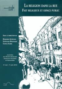 Benjamin Astresses et Stéphanie Douteaud - La religion dans la rue - Fait religieux et espace public.