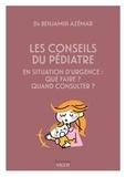 Benjamin Azémar - Les conseils du pédiatre - En situation d'urgence : que faire ? quand consulter ?.