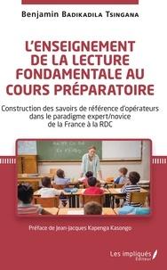 Benjamin Badikadila Tsingana - L'enseignement de la lecture fondamentale au cours préparatoire - Construction des savoirs de référence d'opérateurs dans le paradigme expert/novice de la France à la RDC.