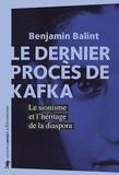 Benjamin Balint - Le dernier procès de Kafka - Le sionisme et l'héritage de la diaspora.