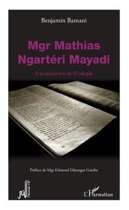 Benjamin Bamani - Mgr Mathias Ngartéri Mayadi - A la rencontre de l'Evangile.