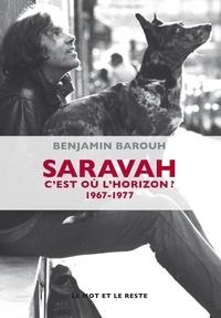 Benjamin Barouh - Saravah - C'est où l'horizon ? 1967-1977.