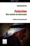 Benjamin Barthe - Palestine - Une nation en morceaux.