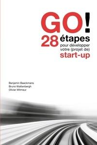 Benjamin Beeckmans et Bruno Wattenbergh - GO! - 28 étapes pour développer votre (projet de) start-up.