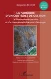 Benjamin Benoit - La fabrique d'un contrôle de gestion - Le réseau de coopération et d'action culturelle français à l'étranger.