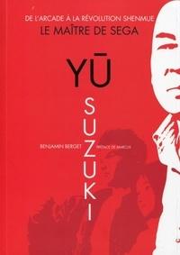 Benjamin Berget - Yu Suzuki, le maître de SEGA - De l'arcade à la révolution Shenmue.