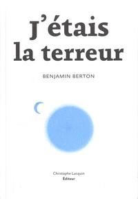 Benjamin Berton - J'étais la terreur.