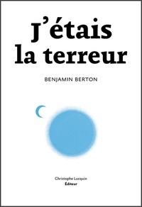 Benjamin Berton - J'étais la terreur - Dans la peau du tueur de Charlie Hebdo.