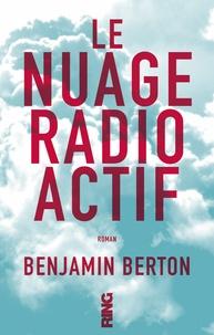 Benjamin Berton - Le nuage radioactif.