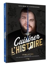 Benjamin Brillaud et Thibaud Villanova - Cuisiner l'Histoire - 35 recettes inspirées par les Grands personnages historiques.