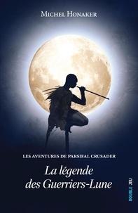 Benjamin Carré et Michel Honaker - La légende des Guerriers-Lune - Un roman d'aventures extraordinaire !.