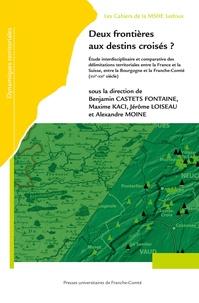 Deux frontières aux destins croisés ? - Etude interdisciplinaire et comparative des délimitations territoriales entre la France et la Suisse, entre la Bourgogne et la Franche-Comté (XIVe-XXIe siècle).pdf