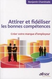 Benjamin Chaminade - Attirer et fidéliser les bonnes compétences - Créer votre marque d'employeur.