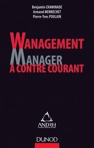 Benjamin Chaminade et Armand Mennechet - Wanagement : Manager à contre-courant.