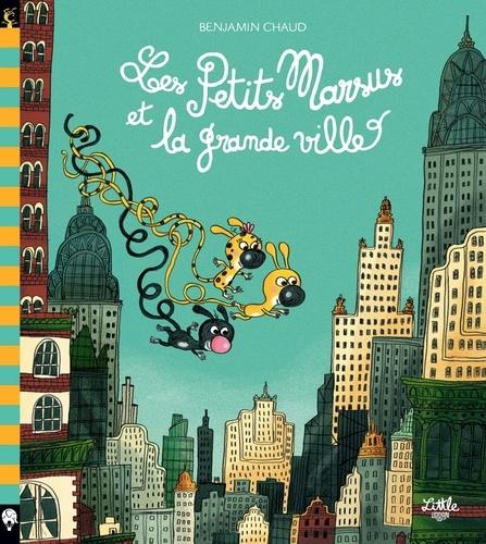 Benjamin Chaud - Les Petits Marsus  : Les Petits Marsus et la grande ville.
