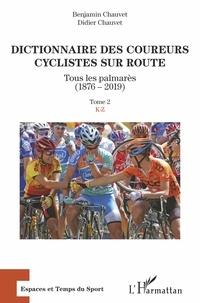 Benjamin Chauvet et Didier Chauvet - Dictionnaire des coureurs cyclistes sur route - Tous les palmarès (1876-2019) Tome 2, K-Z.