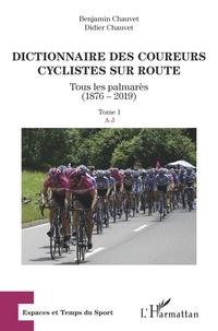 Benjamin Chauvet et Didier Chauvet - Dictionnaire des coureurs cyclistes sur route - Tous les palmarès (1876-2019) Tome 1, A-J.