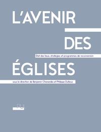 Benjamin Chavardès et Philippe Dufieux - L'avenir des églises - Etat des lieux, stratégies et programmes de reconversion.