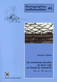 Benjamin Clément - Les couvertures de tuiles en terre cuite en Gaule du Centre-Est (IIe siècle avant - IIIe siècle après J-C).