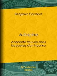 Benjamin Constant - Adolphe - Anecdote trouvée dans les papiers d'un inconnu.