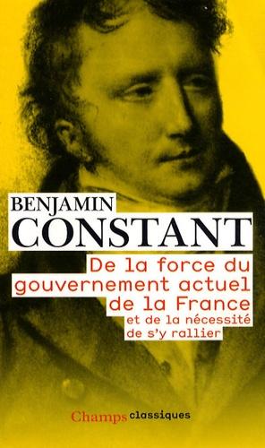 Benjamin Constant - De la force du gouvernement actuel de la France et de la nécessité de s'y rallier - Des réactions politiques - Des effets de la Terreur.