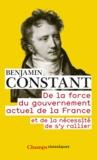 Benjamin Constant - De la force du gouvernement actuel de la France et de la nécessité de s'y rallier.