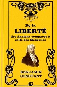 Benjamin Constant - De la Liberté des Anciens comparée à celle des Modernes.