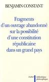 Benjamin Constant - Fragments d'un ouvrage abandonné sur la possibilité d'une constitution républicaine dans un grand pays.