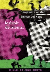 Benjamin Constant et Emmanuel Kant - Le droit de mentir.