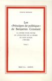 """Benjamin Constant - Les """"Principes de politique"""" de Benjamin Constant en 2 volumes : Tome 1, La genèse d'une oeuvre et l'évolution de la pensée de leur auteur (1789-1806) ; Tome 2, Texte établi par Etienne Hofmann."""