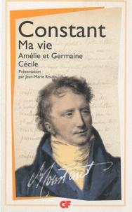 Benjamin Constant - Ma vie ; Amélie et Germaine ; Cécile.
