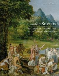 Benjamin Couilleaux - Lambert Sustris - Un artiste de la Renaissance entre Venise et l'Allemagne.