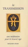 Benjamin Creme - La transmission - Une méditation pour le Nouvel Age.