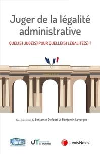 Benjamin Defoort et Benjamin Lavergne - Juger de la légalité administrative - Quel(s) juge(s) pour quelle(s) légalité(s) ?.