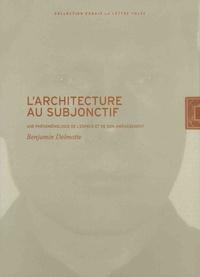 Benjamin Delmotte - L'architecture au subjonctif - Une phénoménologie de l'espace et de son aménagement.