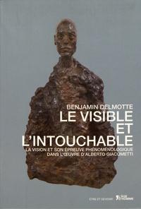 Benjamin Delmotte - Le visible et l'intouchable - La vision et son épreuve phénoménologique dans l'oeuvre d'Alberto Giacometti.