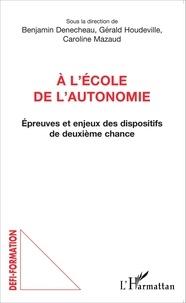 Benjamin Denecheau et Gérald Houdeville - A l'école de l'autonomie - Epreuves et enjeux des dispositifs de deuxième chance.