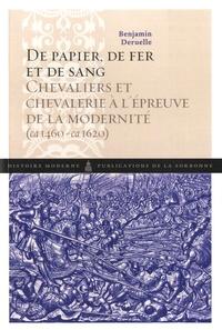 Benjamin Deruelle - De papier, de fer et de sang - Chevaliers et chevalerie à l'épreuve de la modernité (1460-1620).