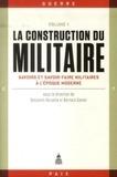 Benjamin Deruelle et Bernard Gainot - La construction du militaire - Volume 1, Savoirs et savoir-faire militaires à l'époque moderne.