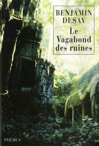 Benjamin Desay - Le vagabond des ruines.