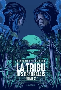 Benjamin Desmares - La tribu des Désormais Tome 2 : .