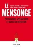 Benjamin Elissalde et Frédéric Tomas - Le mensonge - Psychologie, applications et outils de détection.