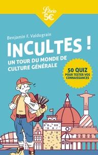 Benjamin F. Valdugrain - Incultes ! - Un tour du monde de culture générale.