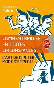 Benjamin Fabre - Comment briller en toutes circonstances - (L'art de pipoter, mode d'emploi).