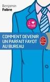 Benjamin Fabre - Comment devenir un parfait fayot au bureau.